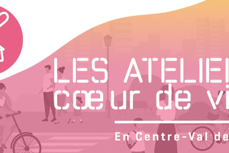 Les ateliers cœur de ville en région Centre-Val de Loire