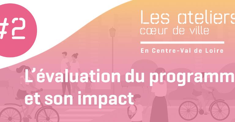 Atelier #2 : l'évaluation du programme Action Cœur de Ville et son impact